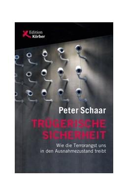 Abbildung von Schaar   Trügerische Sicherheit   2017   Wie die Terrorangst uns in den...