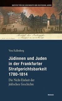 Jüdinnen und Juden in der Frankfurter Strafgerichtsbarkeit 1780-1814   Kallenberg, 2018   Buch (Cover)