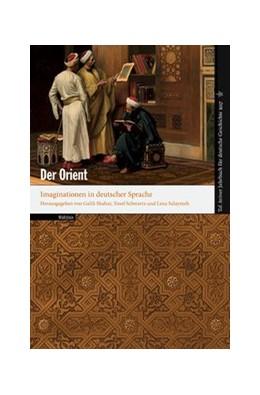 Abbildung von Salaymeh / Schwartz / Shahar | Der Orient | 2017 | Imaginationen in deutscher Spr...