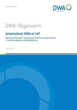 Abbildung von Arbeitsblatt DWA-A 147 Betriebsaufwand für kommunale Entwässerungssysteme - Betriebsaufgaben und Häufigkeiten   1. Auflage   2017   beck-shop.de