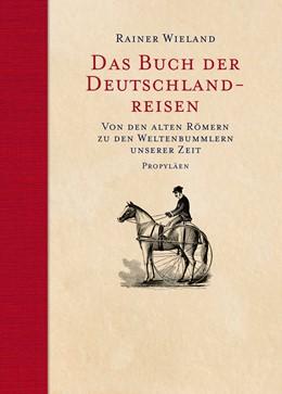 Abbildung von Wieland | Das Buch der Deutschlandreisen | 2017 | Von den alten Römern zu den We...