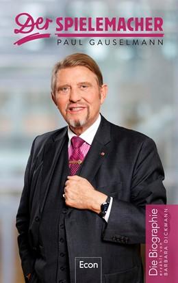 Abbildung von Dickmann | Der Spielemacher | 2017 | Paul Gauselmann. Die Biographi...