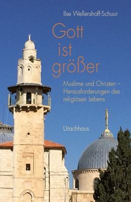 Abbildung von Wellershoff-Schuur | Gott ist größer | 1. Auflage | 2017 | beck-shop.de