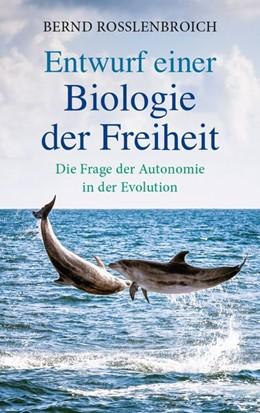 Abbildung von Rosslenbroich | Entwurf einer Biologie der Freiheit | 1. Auflage | 2018 | beck-shop.de