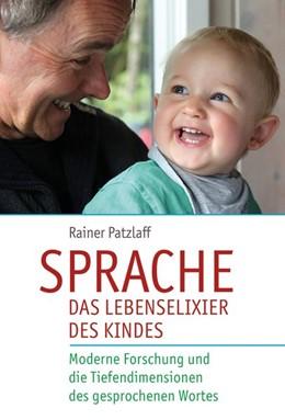 Abbildung von Patzlaff | Sprache - das Lebenselixier des Kindes | 1. Auflage | 2017 | beck-shop.de