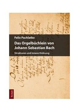 Abbildung von Pachlatko | Das Orgelbüchlein von Johann Sebastian Bach | 1. Auflage | 2017 | beck-shop.de