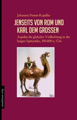 Abbildung von Preiser-Kapeller | Jenseits von Rom und Karl dem Großen | 2018 | Aspekte der globalen Verflecht...
