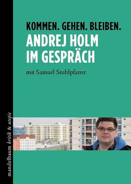 Abbildung von Holm / Stuhlpfarrer | Kommen. Gehen. Bleiben. Andrej Holm im Gespräch | 2017 | mit Samuel Stuhlpfarrer