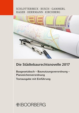 Abbildung von Schlotterbeck / Busch / Gammerl / Hager / Herrmann / Kirchberg | Die Städtebaurechtsnovelle 2017 | 2017 | Baugesetzbuch – Baunutzungsver...