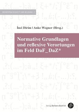 Abbildung von Dirim / Wegner | Normative Grundlagen und reflexive Verortungen im Feld DaF_DaZ* | 2018 | 2