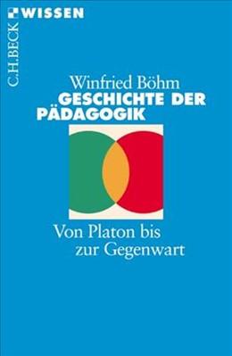 Abbildung von Böhm, Winfried | Geschichte der Pädagogik | 4., durchgesehene Auflage | 2013 | Von Platon bis zur Gegenwart | 2353