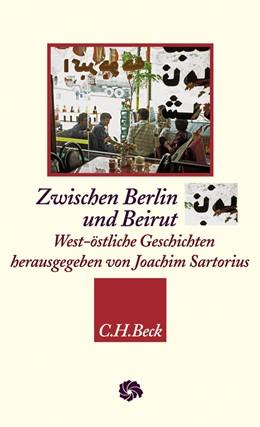 Abbildung von Sartorius, Joachim | Zwischen Berlin und Beirut | 1. Auflage | 2007 | beck-shop.de