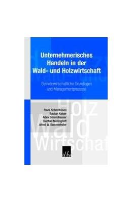 Abbildung von Schmithüsen / Kaiser / Schmidhauser | Unternehmerisches Handeln in der Wald- und Holzwirtschaft. | 2. akt. u. erw. Aufl. | 2008 | Betriebswirtschaftliche Grundl...
