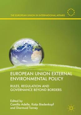 Abbildung von Adelle / Biedenkopf / Torney | European Union External Environmental Policy | 2017 | Rules, Regulation and Governan...