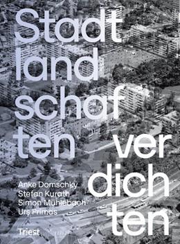 Abbildung von Domschky / Kurath / Mühlebach | Stadtlandschaften verdichten | 2018 | Strategien zur Erneuerung des ...