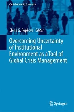 Abbildung von Popkova | Overcoming Uncertainty of Institutional Environment as a Tool of Global Crisis Management | 1. Auflage | 2017 | beck-shop.de
