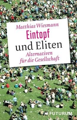 Abbildung von Wiesmann | Eintopf und Eliten | 2017 | Weshalb unser Staat Alternativ...