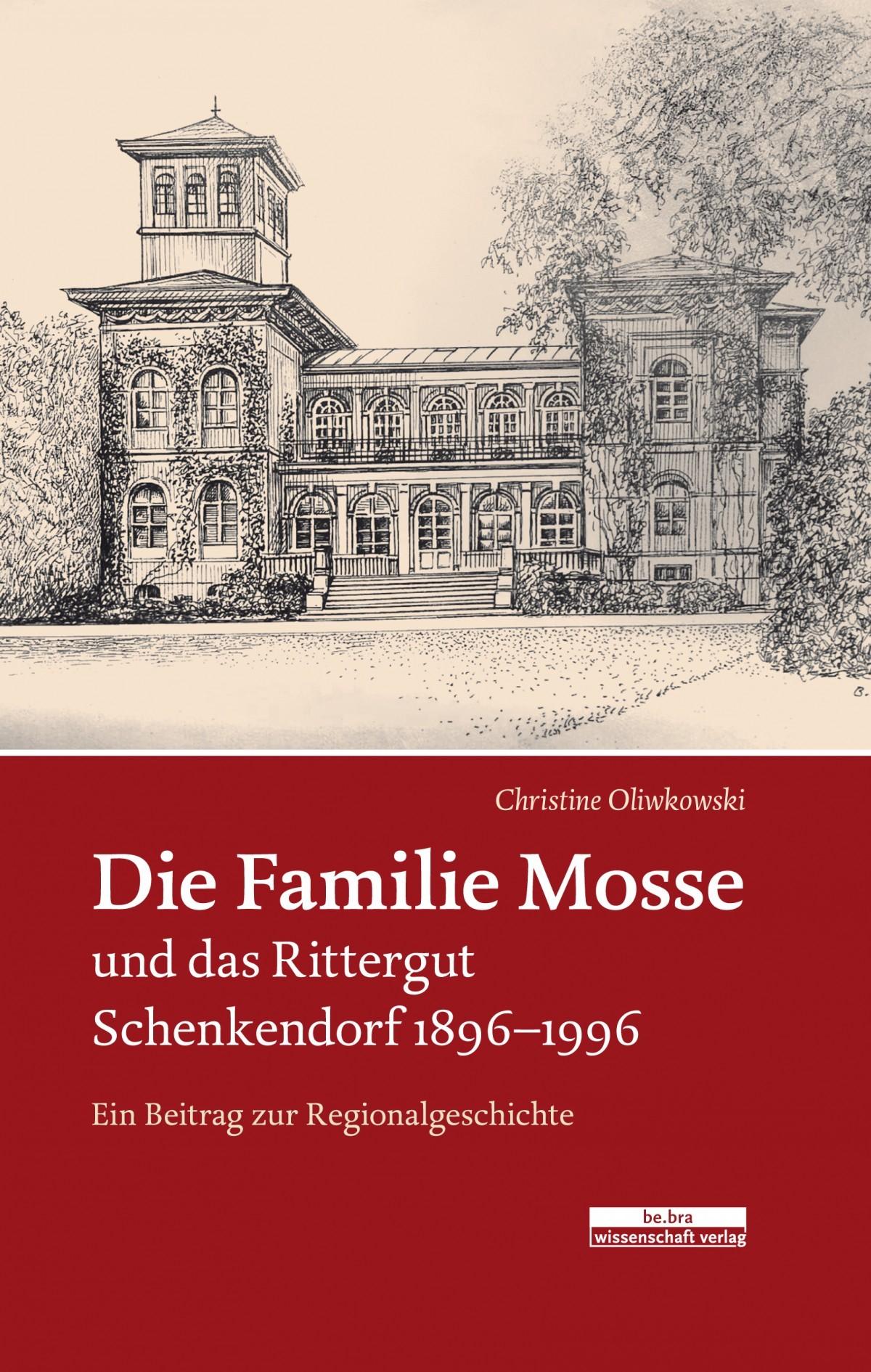 Die Familie Mosse und das Rittergut Schenkendorf 1896-1996 | Oliwkowski, 2017 | Buch (Cover)