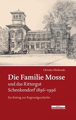 Abbildung von Oliwkowski   Die Familie Mosse und das Rittergut Schenkendorf 1896-1996   2017   Ein Beitrag zur Regionalgeschi...