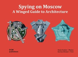Abbildung von Diemer | Spying on Moscow | 2017 | A Winged Guide to Architecture