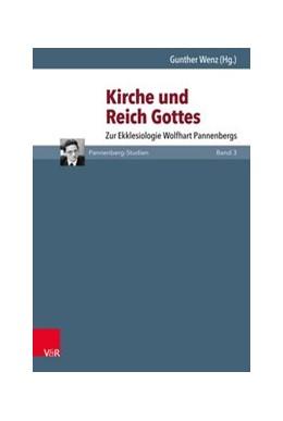 Abbildung von Wenz | Kirche und Reich Gottes | 2017 | Zur Ekklesiologie Wolfhart Pan...