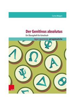 Abbildung von Weigert | Der Genitivus absolutus: Ein Übungsheft für Griechisch | 1. Auflage | 2017 | beck-shop.de