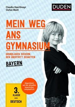 Abbildung von Haertlmayr / Waitl | Mein Weg ans Gymnasium - Deutsch 3. Klasse - Bayern | 1. Auflage | 2017 | beck-shop.de