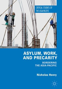Abbildung von Henry | Asylum, Work, and Precarity | 2017 | Bordering the Asia-Pacific