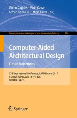 Abbildung von Çagdas / Özkar | Computer-Aided Architectural Design: Future Trajectories | 1. Auflage | 2017 | beck-shop.de