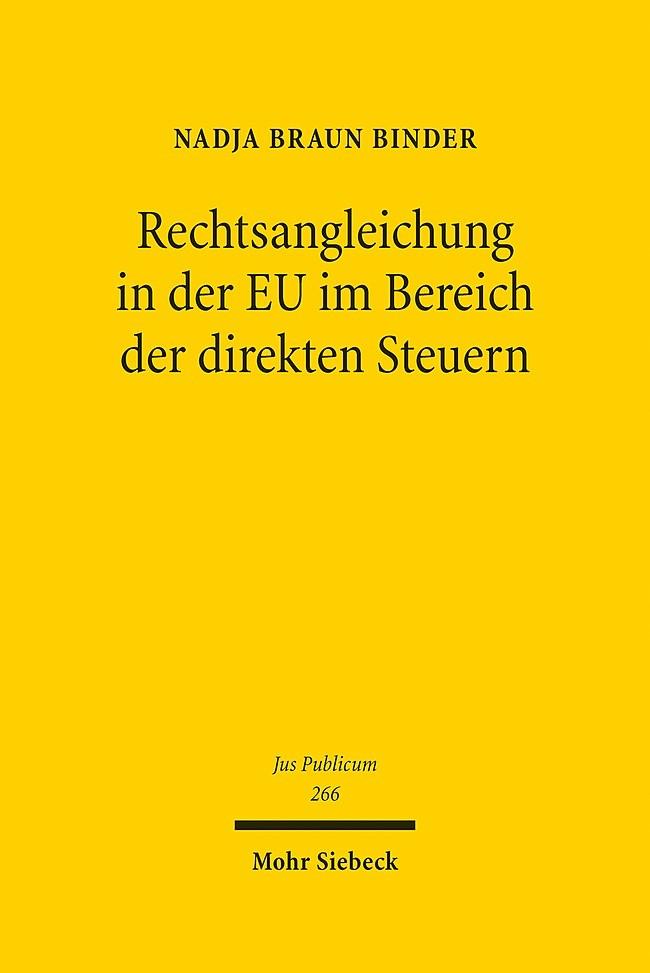 Rechtsangleichung in der EU im Bereich der direkten Steuern   Braun Binder   1. Auflage, 2017   Buch (Cover)