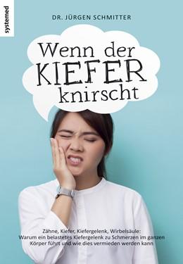 Abbildung von Schmitter | Wenn der Kiefer knirscht | 2017 | Zähne, Kiefer, Kiefergelenk, W...
