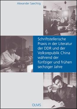 Abbildung von Saechtig | Schriftstellerische Praxis in der Literatur der DDR und der Volksrepublik China während der fünfziger und frühen sechziger Jahre | 1. Auflage | 2017 | 97 | beck-shop.de