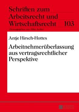 Abbildung von Hirsch-Hottes / Junker | Arbeitnehmerüberlassung aus vertragsrechtlicher Perspektive | 2017 | Schriften zum Arbeitsrecht und...