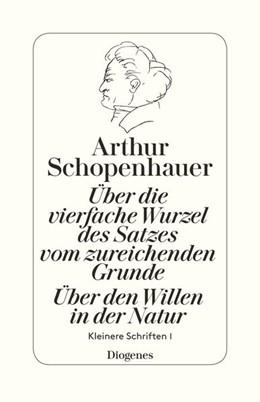 Abbildung von Schopenhauer / Hübscher | Über die vierfache Wurzel des Satzes vom zureichenden Grunde | 2017 | Über den Willen in der Natur. ...