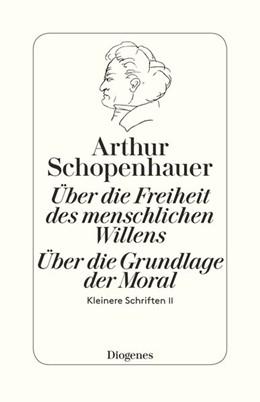 Abbildung von Schopenhauer / Hübscher | Die beiden Grundprobleme der Ethik: Über die Freiheit des menschlichen Willens | 2017 | Kleinere Schriften II