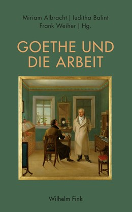 Abbildung von Albracht / Balint / Weiher   Goethe und die Arbeit   2017