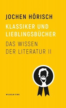 Abbildung von Hörisch | Klassiker und Lieblingsbücher | 2017 | Das Wissen der Literatur II