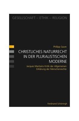 Abbildung von Saure | Christliches Naturrecht in der pluralistischen Moderne | 2017 | Jacques Maritains Kritik der A...