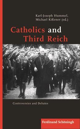Abbildung von Hummel / Kißener | Catholics and Third Reich | 1. Auflage | 2018 | beck-shop.de