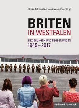 Abbildung von Gilhaus / Neuwöhner   Briten in Westfalen   2017   Beziehungen und Begegnungen 19...