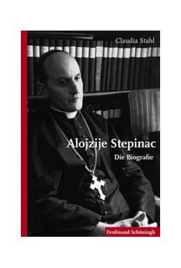 Abbildung von Stahl | Alojzije Stepinac | 1. Auflage | 2017 | beck-shop.de