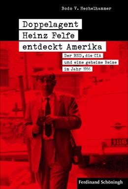 Abbildung von Hechelhammer | Doppelagent Heinz Felfe entdeckt Amerika | 1. Auflage | 2017 | beck-shop.de