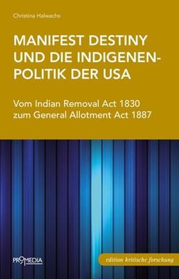 Abbildung von Halwachs | Manifest Destiny und die Indigenenpolitik der USA | 1. Auflage | 2017 | beck-shop.de