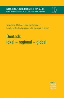 Abbildung von Dabrowska-Burkhardt / Eichinger | Deutsch: lokal - regional - global | 1. Auflage | 2017 | beck-shop.de