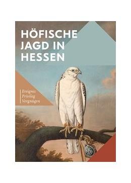 Abbildung von Höfische Jagd in Hessen   2017   Ereignis, Privileg, Vergnügen