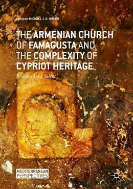 Abbildung von Walsh | The Armenian Church of Famagusta and the Complexity of Cypriot Heritage | 1st ed. 2017 | 2017 | Prayers Long Silent