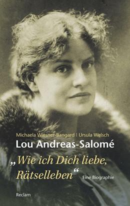 Abbildung von Wiesner-Bangard / Welsch   Lou Andreas-Salomé. »Wie ich Dich liebe, Rätselleben«   2017   Eine Biographie