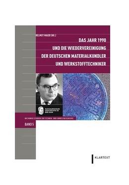 Abbildung von Maier | Das Jahr 1990 und die Wiedervereinigung der deutschen Materialkundler und Werkstofftechniker | 1. Auflage | 2017 | beck-shop.de
