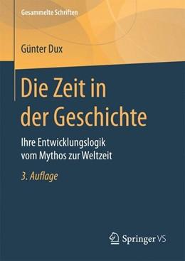 Abbildung von Dux | Die Zeit in der Geschichte | 3. Aufl. 2017 | 2017 | Ihre Entwicklungslogik vom Myt...