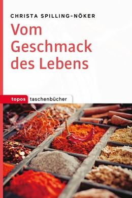 Abbildung von Spilling-Nöker | Vom Geschmack des Lebens | 1. Auflage | 2018 | beck-shop.de